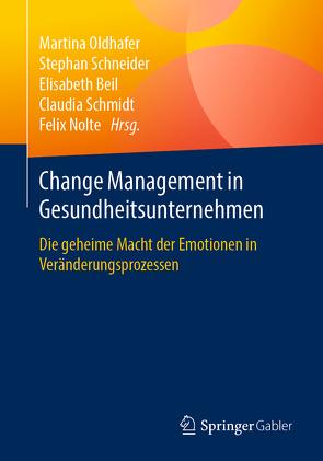 Change Management in Gesundheitsunternehmen von Beil,  Elisabeth, Nolte,  Felix, Oldhafer,  Martina, Schmidt,  Claudia, Schneider,  Stephan
