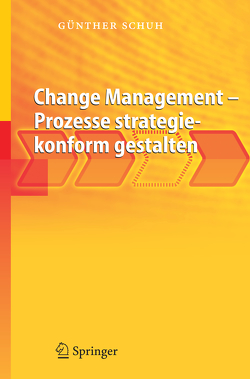 Change Management – Prozesse strategiekonform gestalten von Schuh,  Günther