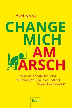Change mich am Arsch von Bechtoldt,  Myriam, Koch,  Axel