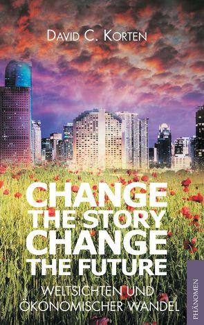 Change the Story, Change the Future von Korten,  David C. Korten