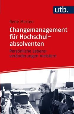 Changemanagement für Hochschulabsolventen von Merten,  René