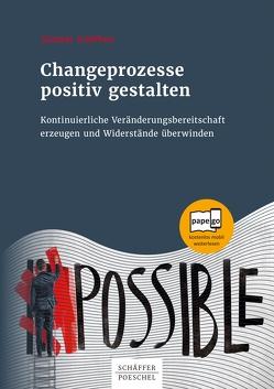 Changeprozesse positiv gestalten von Schöffner,  Günther