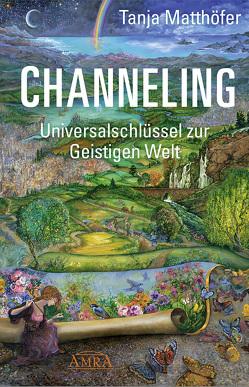 CHANNELING. Universalschlüssel zur Geistigen Welt von Klemm,  Pavlina, Matthöfer,  Tanja