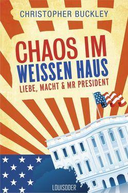 Chaos im Weißen Haus von Buckley,  Christopher, Joachim,  Körber