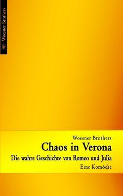Chaos in Verona – Die wahre Geschichte von Romeo und Julia von Woesner,  Ingo, Woesner,  Ralph