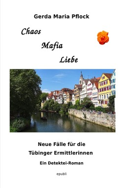 Chaos Mafia Liebe von Pflock,  Gerda Maria