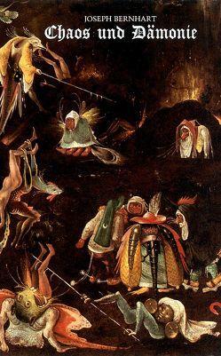 Chaos und Dämonie von Bernhart,  Joseph, Joseph Bernhart Gesellschaft e.V.,  Türkheim, Schwaiger,  Georg