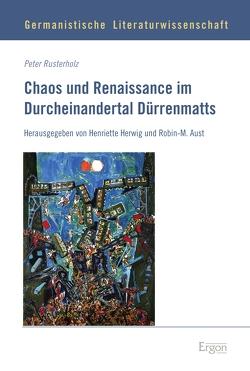Chaos und Renaissance im Durcheinandertal Dürrenmatts von Rusterholz,  Peter