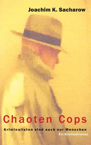 Chaoten Cops von Sacharow,  Joachim K.
