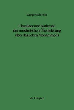 Charakter und Authentie der muslimischen Überlieferung über das Leben Mohammeds von Schoeler,  Gregor