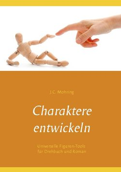 Charaktere entwickeln von Mohring,  J.C.