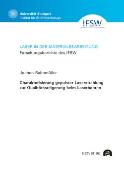 Charakterisierung gepulster Laserstrahlung zur Qualitätssteigerung beim Laserbohren von Bahnmüller,  Jochen