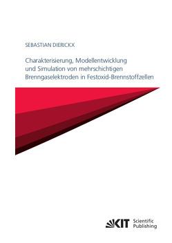 Charakterisierung, Modellentwicklung und Simulation von mehrschichtigen Brenngaselektroden in Festoxid-Brennstoffzellen von Dierickx,  Sebastian