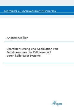 Charakterisierung und Applikation von Fettsäureestern der Cellulose und deren kolloidaler Systeme von Geissler,  Andreas