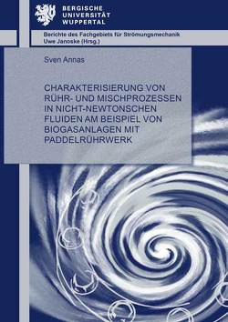 Charakterisierung von Rühr- und Mischprozessen in nicht-Newtonschen Fluiden am Beispiel von Biogasanlagen mit Paddelrührwerk von Annas,  Sven