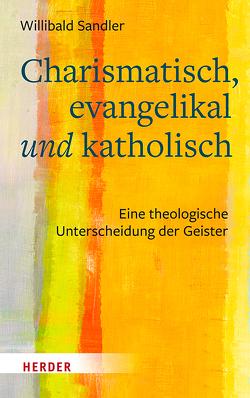 Charismatisch – Evangelikal – Katholisch von Sandler,  Willibald