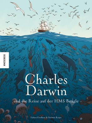 Charles Darwin und die Reise auf der HMS Beagle von Grolleau,  Fabien, Royer,  Jérémie