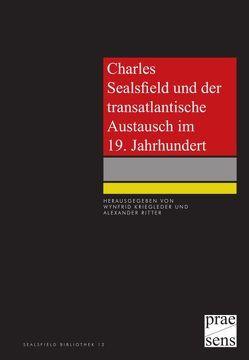 Charles Sealsfield und der transatlantische Austausch im 19. Jahrhundert von Kriegleder,  Wynfrid, Ritter,  Alexander