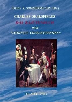Charles Sealsfields Das Kajütenbuch oder Nationale Charakteristiken von Sealsfield,  Charles, Sommermeyer,  Joerg K., Syrg,  Orlando