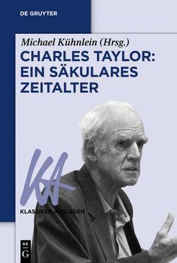 Charles Taylor: Ein säkulares Zeitalter von Kühnlein,  Michael