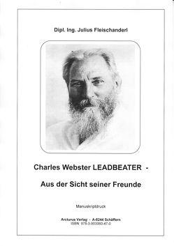 Charles Webster Leadbeater – Aus der Sicht seiner Freunde von Dipl. Ing. Fleischanderl,  Julius