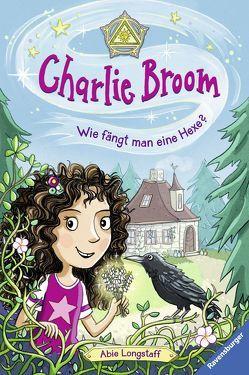 Charlie Broom, Band 1: Wie fängt man eine Hexe? von Keil,  Britta, Longstaff,  Abie, Schmidt,  Vera
