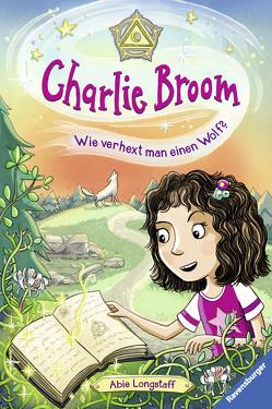 Charlie Broom, Band 2: Wie verhext man einen Wolf? von Keil,  Britta, Longstaff,  Abie, Schmidt,  Vera
