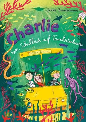 Charlie – Ein Schulbus auf Tauchstation von Schulz,  Tine, Zimmermann,  Irene