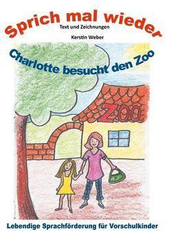 Charlotte besucht den Zoo von Weber,  Kerstin