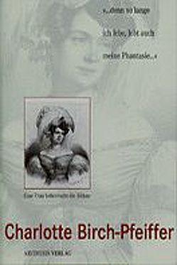 Charlotte Birch-Pfeiffer (1800-1868). Eine Frau beherrscht die Bühne von Pargner,  Birgit