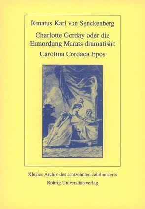Charlotte Corday oder die Ermordung Marats dramatisiert. Carolina Cordaea Epos von Beise,  Arnd, Seidel,  Robert, Senckenberg,  Renatus K von