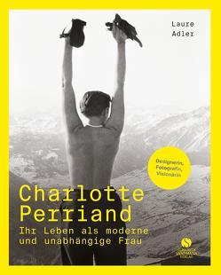 Charlotte Perriand – Ihr Leben als moderne und unabhängige Frau von Adler,  Laure