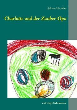 Charlotte und der Zauber-Opa von Henseler,  Johann