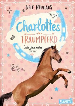 Charlottes Traumpferd 4: Erste Liebe, erstes Turnier von Neuhaus,  Nele, Seidel,  Maria