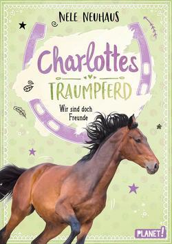Charlottes Traumpferd 5: Wir sind doch Freunde von Neuhaus,  Nele, Seidel,  Maria