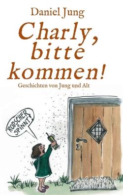 Charly, bitte kommen! von Born,  Adrian, Heber,  Lutz, Jung,  Daniel