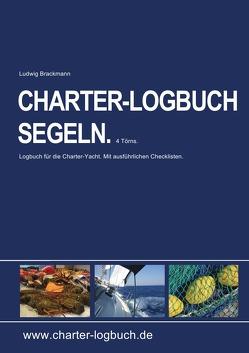 CHARTER-LOGBUCH SEGELN. A4. Mit praxiserprobten Checklisten für Yachtcharter und Sicherheitseinweisung. von Brackmann,  Ludwig
