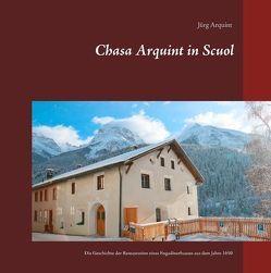 Chasa Arquint in Scuol von Arquint,  Jürg