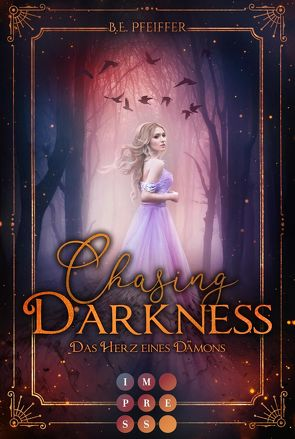 Chasing Darkness. Das Herz eines Dämons von Pfeiffer,  B. E.