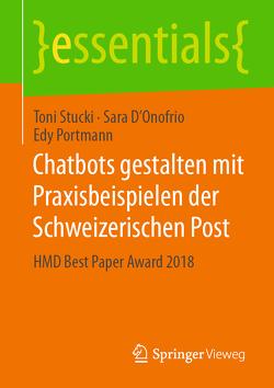 Chatbots gestalten mit Praxisbeispielen der Schweizerischen Post von D'Onofrio,  Sara, Portmann,  Edy, Stucki,  Toni