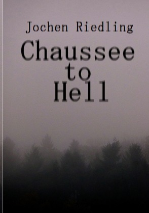 Chaussee to Hell von Riedling,  Jochen