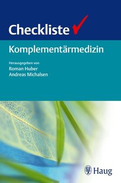 Checkliste Komplementärmedizin von Brunnhuber,  Stefan, Fischer,  Heide, Hackermeier,  Ursula, Huber,  Roman, Michalsen,  Andreas