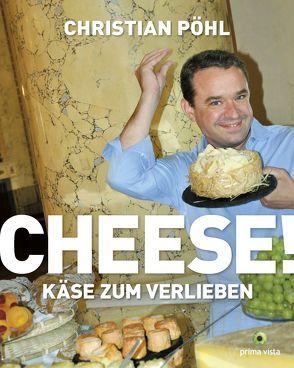 Cheese! Käse zum Verlieben von Pohl,  Christian