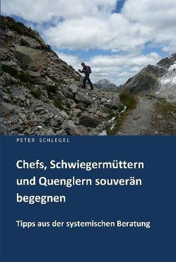 Chefs, Schwiegermüttern und Quenglern souverän begegnen von Schlegel,  Peter