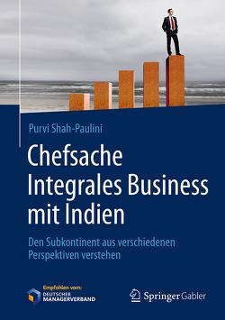 Chefsache Integrales Business mit Indien von Buchenau,  Peter, Shah-Paulini,  Purvi