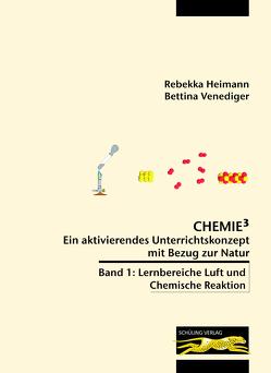 Chemie³ – Ein aktivierendes Unterrichtskonzept mit Bezug zur Natur von Heimann,  Rebekka, Venediger,  Bettina