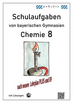 Chemie 8, Schulaufgaben (G9, LehrplanPLUS) von bayerischen Gymnasien mit Lösungen von Arndt,  Claus, Schmid,  Heinrich
