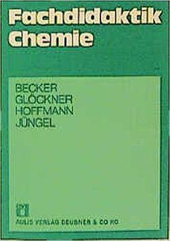 Chemie allgemein / Fachdidaktik Chemie von Becker,  Hans J, Glöckner,  Wolfgang, Hoffmann,  Fritz, Jüngel,  Günter