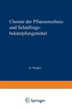 Chemie der Pflanzenschutz- und Schädlingsbekämpfungsmittel von Wegler,  Richard