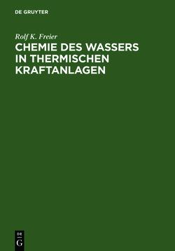 Chemie des Wassers in Thermischen Kraftanlagen von Freier,  Rolf K.